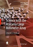 Science with the Atacama Large Millimeter Array, Bachiller, Rafael, 1402069340