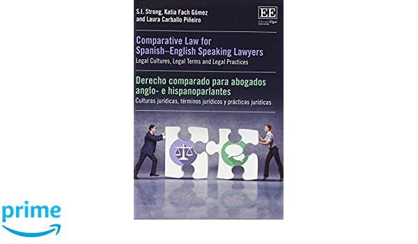 Comparative Law for Spanish-English Speaking Lawyers: Legal Cultures, Legal Terms and Legal Practices (English and Spanish Edition): S.I. Strong, ...