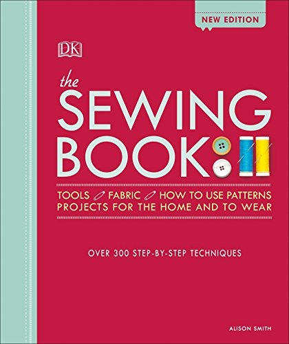 The Sewing Book: Over 300 Step-by-Step - Pattern Dk