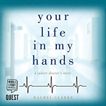 Your Life in My Hands: A Junior Doctor's Story Audiobook by Rachel Clarke Narrated by Cassie Layton
