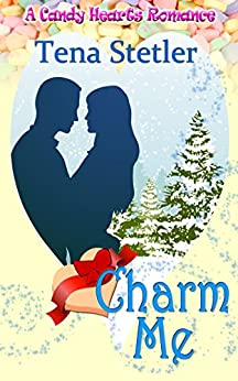 Charm Me (A Candy Hearts Romance) by [Stetler, Tena]