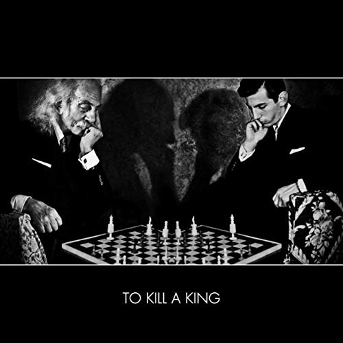 To Kill a King by To Kill a King (2013-08-03)