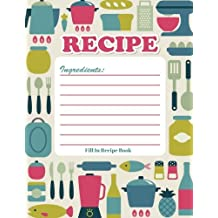 "Recipe: Journal Notebook, Ultimate Recipe Keeper, Organizer To Write In & Store Your Family Recipes, Blank Fill in Cookbook Template, Cooking Gifts, 8.5""x11"" Large, 100 Pages, Paperback"