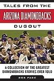 Tales from the Arizona Diamondbacks Dugout: A
