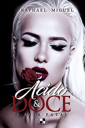 Ácido & Doce: A Rosa Fatal por [Miguel, Raphael]