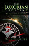 The Luxorian Fugitive: Ship Logs of the Santa Claus: Book One
