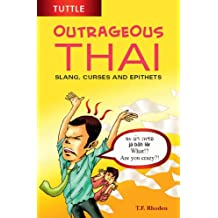 Outrageous Thai: Slang, Curses and Epithets (Thai Phrasebook)