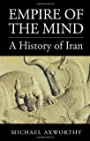img - for Empire of the Mind: A History of Iran by Michael Axworthy (2008-02-01) book / textbook / text book