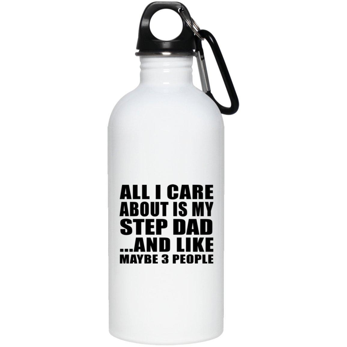 all I Care About Is My Step Dad - Water Bottle Borraccia Acciaio Inossidabile Termico - Regalo per Compleanno Anniversario Festa della Mamma del papà Pasqua