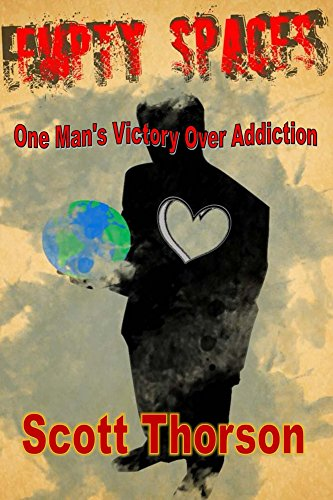 Empty Spaces: One Man's Victory Over Addiction