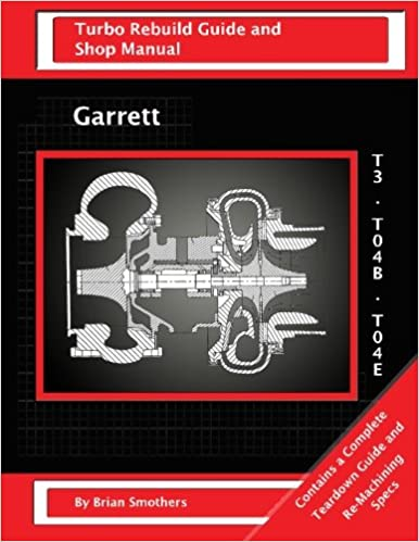 Garrett T3 T04B T04E: Turbo Rebuild Guide and Shop Manual: Amazon.es: Brian Smothers, Phaedra Smothers: Libros en idiomas extranjeros