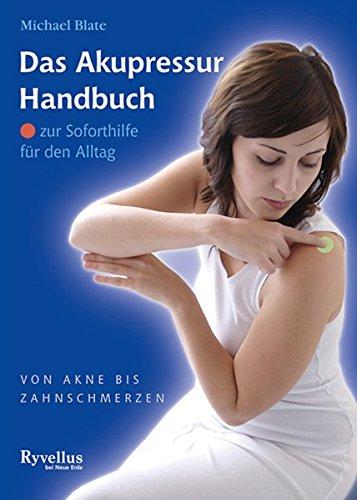 Das Akupressur-Handbuch: Für Soforthilfe im Alltag - Von Akne bis Zahnschmerzen