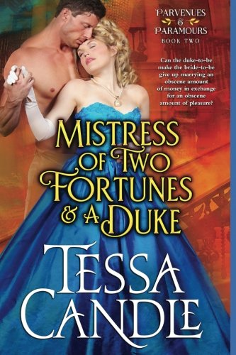 Mistress of Two Fortunes and a Duke: A Steamy Regency Romance (Parvenues & Paramours) (Volume 2) by Winding Path Books