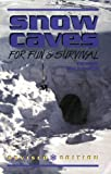 Snow Caves for Fun and Survival