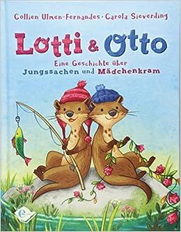 Hochwertig Lotti Und Otto: Eine Geschichte über Jungssachen Und Mädchenkram:  Amazon.de: Collien Ulmen Fernandes, Carola Sieverding: Bücher