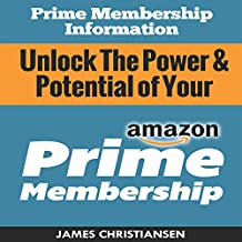 Prime Membership Information: Unlock the Power and Potential of Your Amazon Prime Membership, Maximize Your Prime Membership Benefits Today!