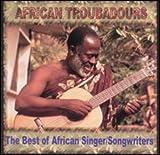 African Troubadours: Best Of African Singer/Songwriters