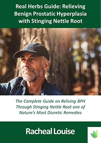 Real herbs guide to relieving benign prostatic hyperplasia with real herbs guide to relieving benign prostatic hyperplasia with stinging nettle root by louise fandeluxe Gallery