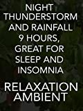 Night Thunderstorm and rainfall, 9 hours, great for sleep and insomnia relaxation ambient