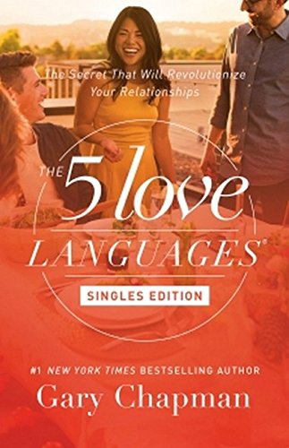 The 5 Love Languages Singles Edition: The Secret that Will Revolutionize Your Relationships by Moody Publishing