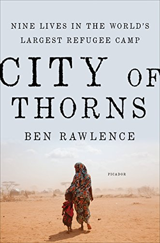 City of Thorns: Nine Lives in the World's Largest Refugee Camp by [Rawlence, Ben]