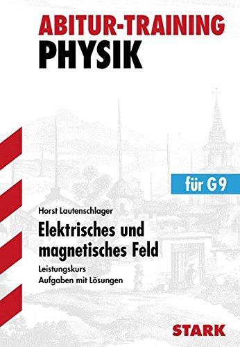 Abitur-Training - Physik Elektrisches und magnetisches Feld LK: Aufgaben mit Lösungen - Leistungskurs
