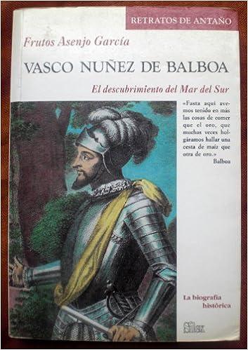 Vasco Núñez de Balboa: el descubrimiento del Mar del Sur Retratos de antaño: Amazon.es: Frutos Asenjo Garcia: Libros