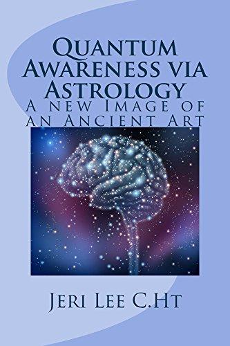Quantum Awareness via Astrology: A New Guise of an Ancient Art