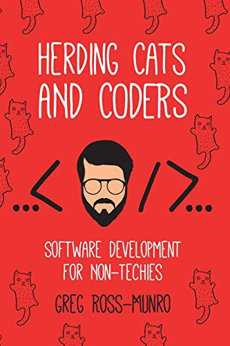 (Herding Cats and Coders: Software Development for Non-Techies)