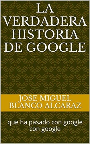 la verdadera historia de google: que ha pasado con google con google (1234 nº 1)
