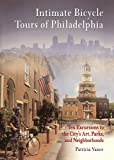 Intimate Bicycle Tours of Philadelphia: Ten Excursions to the City s Art, Parks, and Neighborhoods