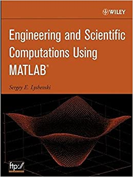 Engineering and Scientific Computations Using MATLAB (Electrical and Electronics Engr)