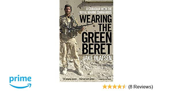 1cd25953c0081 Amazon.com  Wearing the Green Beret  A Canadian with the Royal Marine  Commandos (9780771068577)  Jake Olafsen  Books