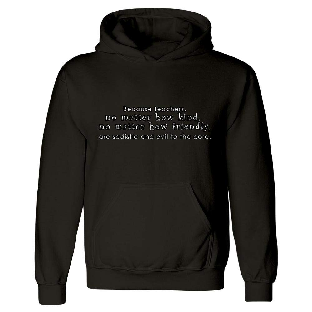 are sadistic Hoodie Because Teachers no Matter How Kind no Matter How Friendly