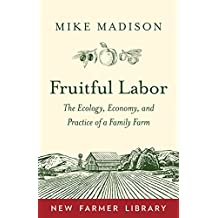 Fruitful Labor: The Ecology, Economy, and Practice of a Family Farm (New Farmer Library)