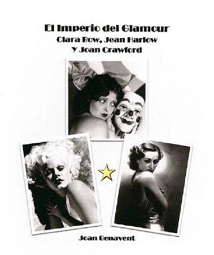 Descargar Libro El Imperio Del Glamour: Clara Bow, Jean Harlow Y Joan Crawford Joan Benavent