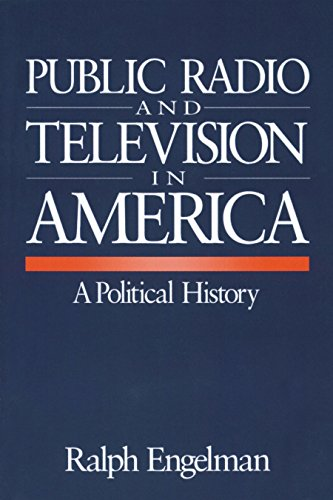 Download Public Radio and Television in America: A Political History Pdf