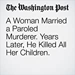 A Woman Married a Paroled Murderer. Years Later, He Killed All Her Children. | Kristine Phillips