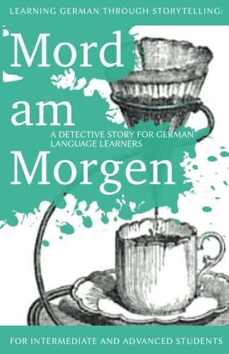 Learning German through Storytelling: Mord Am Morgen - a detective story for German language learners (includes exercise