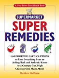By Matthew Hoffman Jerry Baker's Supermarket Super Remedies: 1,649 Shopping Cart Solutions to Ease Everything from an A (1st Edition)