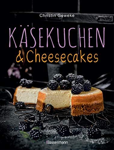 Käsekuchen & Cheesecakes. Rezepte mit Frischkäse oder Quark: Von Zupfkuchen bis New-York-Cheesecake. Als Kuchen, Torten, Dessert im Glas oder Eis am Stiel (Rezept Gläser Uk)