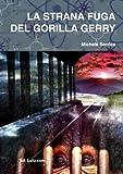 La Strana Fuga Del Gorilla Gerry, Michele Sarrica, 1409291677