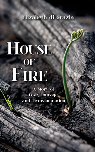 House of Fire: A Story of Love, Courage, and Transformation