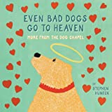 Even Bad Dogs Go to Heaven, Stephen Huneck, 0810996294