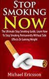 stop smoking now the ultimate stop smoking guide learn how to stop smoking permanently without side effects or gaining weight stop smoking how to stop abuse healthy living addictions