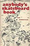 Anybody's Skateboard Book, Tom Cuthbertson, 0913668575