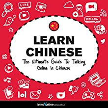 Learn Chinese: The Ultimate Guide to Talking Online in Chinese Speech by  Innovative Language Learning LLC Narrated by  ChineseClass101.com