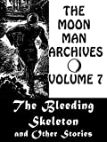 The Moon Man Archives, Volume 7: The Bleeding Skeleton and Other Stories