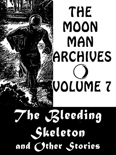 The Moon Man Archives, Volume 7: The Bleeding Skeleton and Other Stories -