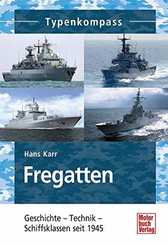 Fregatten: Geschichte - Technik - Schiffsklassen seit 1945 (Typenkompass)